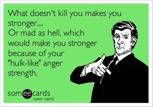 what-doesnt-kill-you-makes-you-stronger-funny-quotes